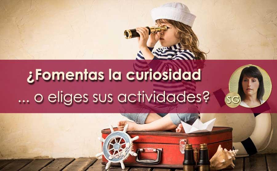 ¿Fomentas la curiosidad o eliges sus actividades?