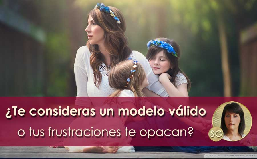 ¿Te consideras un modelo válido o tus frustraciones te opacan?